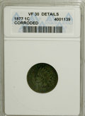 Indian Cents, 1877 1C --Corroded--ANACS. VF30 Details....