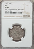 Bust Quarters, 1834 25C B-4, R.1, VF30 NGC. Ex: Rev. Dr. James G. K. McClure. NGC Census: (1/21). PCGS Population: (1/7). Mintage 286,000...