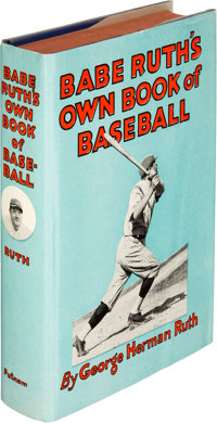 """George Herman """"Babe"""" Ruth. Babe Ruth's Own Book of Baseball. New York: G. P. Putnam's Sons, 192"""