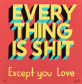 Fine Art - Work on Paper:Print, Stephen Powers (b. 1968). Everything is Shit, Except YouLove, 2013. Screenprint in colors on paper. 12 x 12 inches(30....