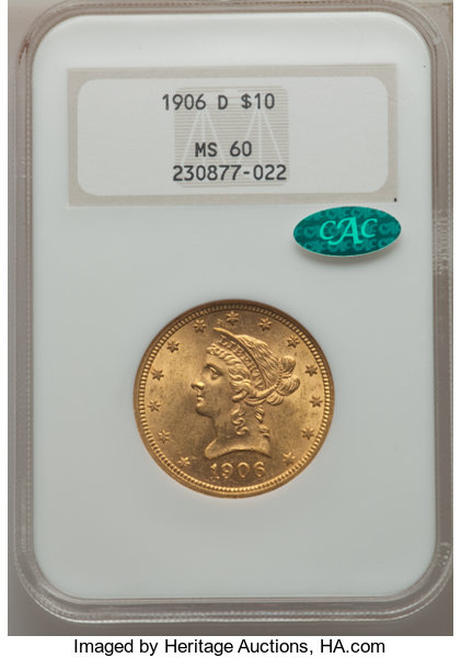 1906-D $10 MS60 NGC  CAC  NGC Census: (141/3441)  PCGS | Lot