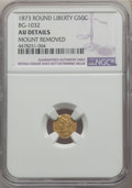 California Fractional Gold , 1873 50C Liberty Round 50 Cents, BG-1032, High R.7, -- Mount Removed -- Details NGC. AU. NGC Census: (0/1). PCGS Population...