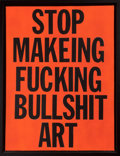 Paintings, Leo Fitzpatrick (20th Century). Stop Makeing Fucking Bullshit Art, 2014. Acrylic on canvas. 24 x 18 inches (61.0 x 45.7 ...