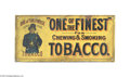 "Advertising:Signs, ""One of the Finest"" Tobacco Signs This tin lithographed signpictures ""One of the Finest"" to sell its tobacco. The sign, me..."