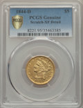 Liberty Half Eagles, 1844-D $5 -- Scratch -- PCGS Genuine Secure. XF Details. Variety 11-G....