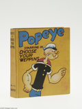 Golden Age (1938-1955):Miscellaneous, Big Little Book #1113 Popeye Starring in Choose Your Weppins (Saalfield, 1935) Condition: VF/NM. An adaptation by Charles T....