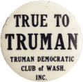 """Political:Pinback Buttons (1896-present), Harry Truman: A 1 Rare ¼"""" Slogan Button from Washington State.Great """"True to Truman"""" slogan and extreme rarity combine to m..."""