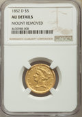 1852-D $5 -- Mount Removed -- NGC Details. AU. NGC Census: (29/138). PCGS Population: (33/78). CDN: $2,400 Whsle. Bid fo...