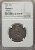 Bust Quarters, 1818 25C B-4, R.2 -- Cleaned -- NGC Details. AU. Tompkins Die State 1/2.. Ex: Exclusively Internet #20021 (Heritage, 2/20...