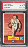 Basketball Cards:Singles (Pre-1970), 1957 Topps Frank Ramsey # 15 PSA NM-MT 8 - None Higher! ...