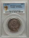 Bust Quarters, 1818/5 25C -- Scratch -- PCGS Genuine Secure. XF Details. NGC Census: (0/0 and 0/0+). PCGS Population: (4/62 and 0/1+). XF4...