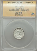 1873 10C Closed 3 -- Corroded, Cleaned -- ANACS. AU55 Details. This lot will also include a: 1877-S 10C -- Cleaned, Ret...