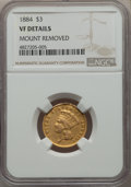 Three Dollar Gold Pieces: , 1884 $3 -- Mount Removed -- NGC Details. VF. NGC Census: (0/48). PCGS Population: (0/87). CDN: $1,500 Whsle. Bid for proble...