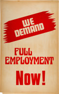 Miscellaneous:Broadside, We Demand Full Employment NOW!...