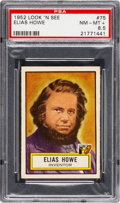 Non-Sport Cards:General, 1952 Topps Look 'N See Elias Howe #75 PSA NM-MT+ 8.5 - Pop One,Only One Higher. ...