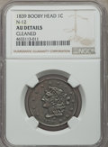 Large Cents, 1839 1C Booby Head, N-12, R.4, -- Cleaned -- NGC Details. AU. NGC Census: (1/0). PCGS Population: (0/3). AU50. ...