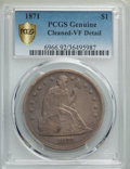 Seated Dollars: , 1871 $1 -- Cleaning -- PCGS Genuine Gold Shield. VF Details. NGC Census: (31/753 and 0/6+). PCGS Population: (37/1179 and 0...