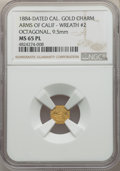 Western Souvenir Gold, 1884 Arms of California, California Gold, Octagonal, Wreath #2, MS65 Prooflike NGC. 9.5mm....