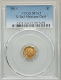 Territorial Gold , 1914 $1 Montana Gold, X-Tn3, MS63 PCGS. MIRD-1, R.5. Die varieties are listed at MEHartGold.com....