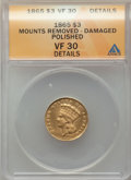 Three Dollar Gold Pieces, 1865 $3 -- Mount Removed, Damaged, Polished -- ANACS. VF30 Details. CDN: $2,750 Whsle. Bid for problem-free NGC/PCGS VF30. ...