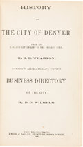 Books:Americana & American History, J[unius]. E. Wharton. History of the City of Denver From Its Earliest Settlement to the Present Time. To Which is ...