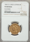 Liberty Half Eagles, 1843-O $5 Large Letters -- Cleaned -- NGC Details. VF. NGC Census: (0/178). PCGS Population: (0/102). Mintage 101,075. ...