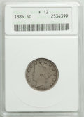 1885 5C Fine 12 ANACS. CDN: $550 Whsle. Bid for problem-free NGC/PCGS Fine 12. Mintage 1,476,490. From The Poulos Fam...