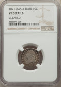 Bust Dimes, 1821 10C Small Date -- Cleaned -- NGC Details. VF. NGC Census: (1/30). PCGS Population: (11/107). VF20. . From The ...