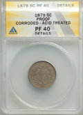 1879 5C -- Corroded, Acid Treated -- ANACS. PR40 Details. Mintage 3,200. From The Poulos Family Collection, Part