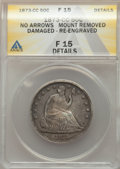 1873-CC 50C No Arrows -- Damaged, Mount Removed, Reengraved -- ANACS. Fine 15 Details. CDN: $1,100 Whsle. Bid for proble...