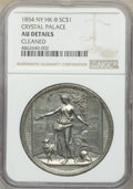 So-Called Dollars, 1854 (London) Crystal Palace Medal, HK-8, R.6 -- Cleaned -- NGC Details. AU. 41 mm, white metal. Dies by Pinches. The origin... (Total: 3 items)
