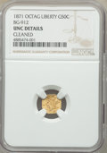 California Fractional Gold , 1871 50C Liberty Octagonal 50 Cents, BG-912, R.3, -- Cleaned -- NGC Details. Unc. NGC Census: (0/46). PCGS Population: (2/1...