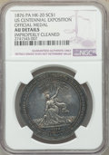 So-Called Dollars, 1876 U.S. Centennial Exposition, Official Medal, Silver, HK-20, Julian-CM-10, R.4, -- Improperly Cleaned -- NGC Details. AU....