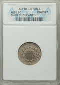 1872 5C -- Cleaned -- ANACS. AU50 Details. CDN: $145 Whsle. Bid for problem-free NGC/PCGS AU50. Mintage 6,036,000