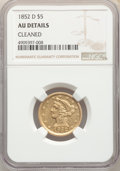 Liberty Half Eagles, 1852-D $5 -- Cleaned -- NGC Details. AU. NGC Census: (29/138). PCGS Population: (33/81). CDN: $2,400 Whsle. Bid for problem...