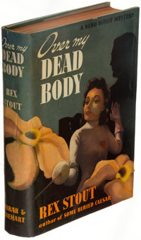 Rex Stout. Over My Dead Body. A Nero Wolfe Mystery. New York: Farrar & Rinehart, Inc., [1940]. First edition. &l...