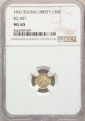 1852 50C Liberty Round 50 Cents, BG-407, R.4, MS60 NGC. NGC Census: (1/25). PCGS Population: (1/58). ...(PCGS# 10443)
