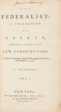[Alexander Hamilton, James Madison, and John Jay]. The Federalist: A Collection of Essays, Written in Favour of th