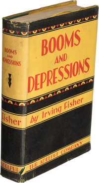 Irving Fisher. Booms and Depressions. Some First Principles. New York: Adelphi Company Publishers, [1932]. First