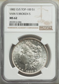 1882-O/S $1 O/S Broken, VAM-5, MS62 NGC. A Top 100 Variety. NGC Census: (0/0). PCGS Population: (48/33). MS62....(PCGS#...