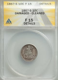 1867-S 10C -- Cleaned, Damaged -- ANACS. Fine 15 Details. Mintage 140,000. ...(PCGS# 4646)