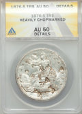 1876-S T$1 -- Heavily Chopmarked -- ANACS. AU50 Details....(PCGS# 87043)