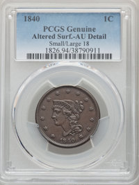 1840 1C Small Date Over Large 18, -- Altered Surfaces -- PCGS Genuine. AU Details. ...(PCGS# 1826)