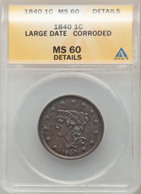 1840 1C Large Date Brown -- Corroded -- ANACS. MS60 Details. Mintage 2,462,700....(PCGS# 1820)
