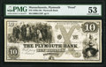 Obsoletes By State:Massachusetts, Plymouth, MA- Plymouth Bank $10 May 1, 18__ G124 Proof PMG About Uncirculated 53.. ...