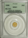 California Fractional Gold: , 1868 25C Liberty Octagonal 25 Cents, BG-747, High R.5, MS61 PCGS.PCGS Population (8/11). NGC Census: (0/4). (#10574)...