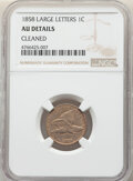 Flying Eagle Cents: , 1858 1C Large Letters -- Cleaned -- NGC Details. AU. Mintage 24,600,000. ...