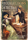Books:Mystery & Detective Fiction, Robert A. Fuller. Recollections of a Detective. London: Long, 1912. First edition. ...