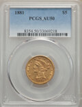 Liberty Half Eagles: , 1881 $5 AU50 PCGS. PCGS Population: (145/20033). NGC Census: (61/17732). CDN: $474.12.Whsle. Bid for NGC/PCGS AU50. Mintage...