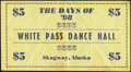 Obsoletes By State:Alaska, Skagway, AK- Days of '98 White Pass Dance Hall $5 ND circa 1925-39 Fine-Very Fine.. ...